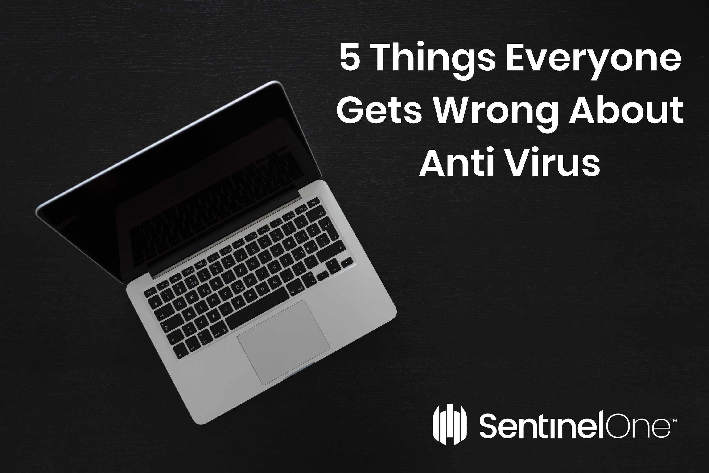 SentinelOne's opened laptop with 5 things everyone gets wrong about anti virus displaying.