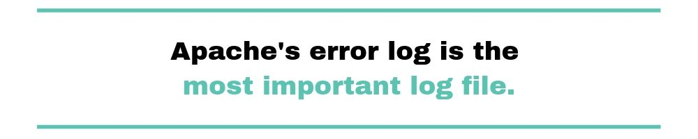 Apaches error log is the most important log file