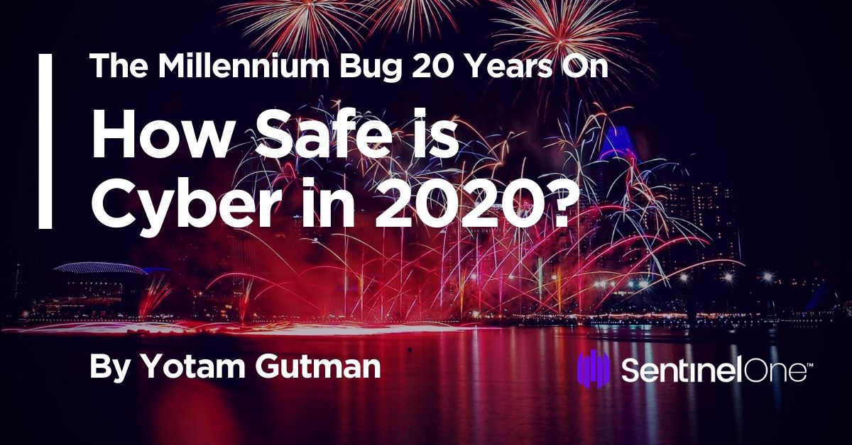 The Millennium Bug 20 Years On   How Safe is Cyber in 2020?